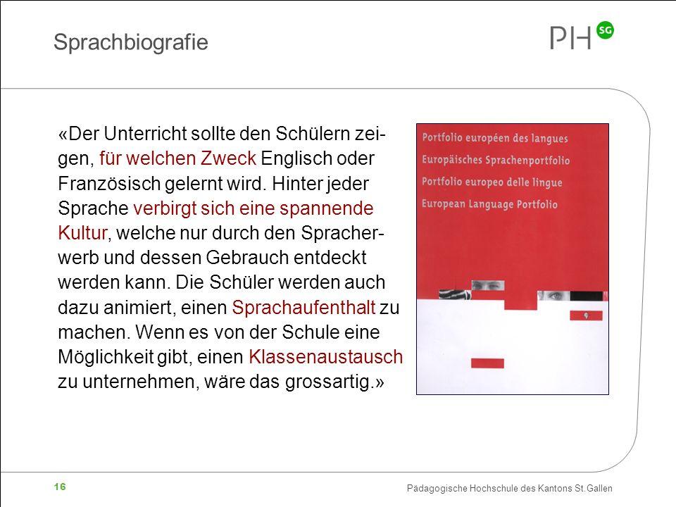 Pädagogische Hochschule des Kantons St.Gallen 16 «Der Unterricht sollte den Schülern zei- gen, für welchen Zweck Englisch oder Französisch gelernt wird.