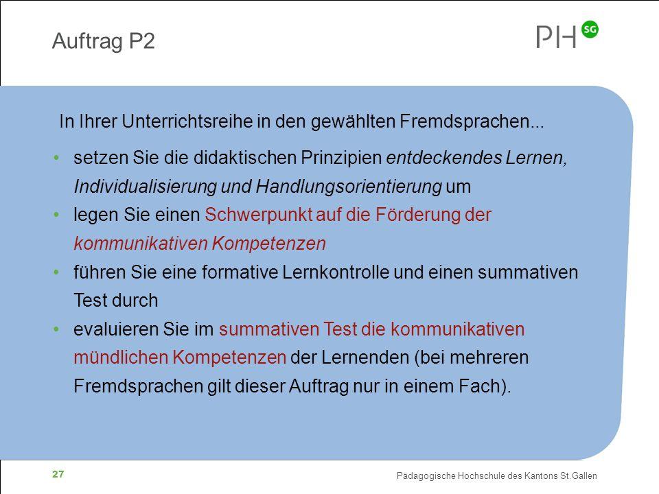 Pädagogische Hochschule des Kantons St.Gallen 27 Auftrag P2 setzen Sie die didaktischen Prinzipien entdeckendes Lernen, Individualisierung und Handlun