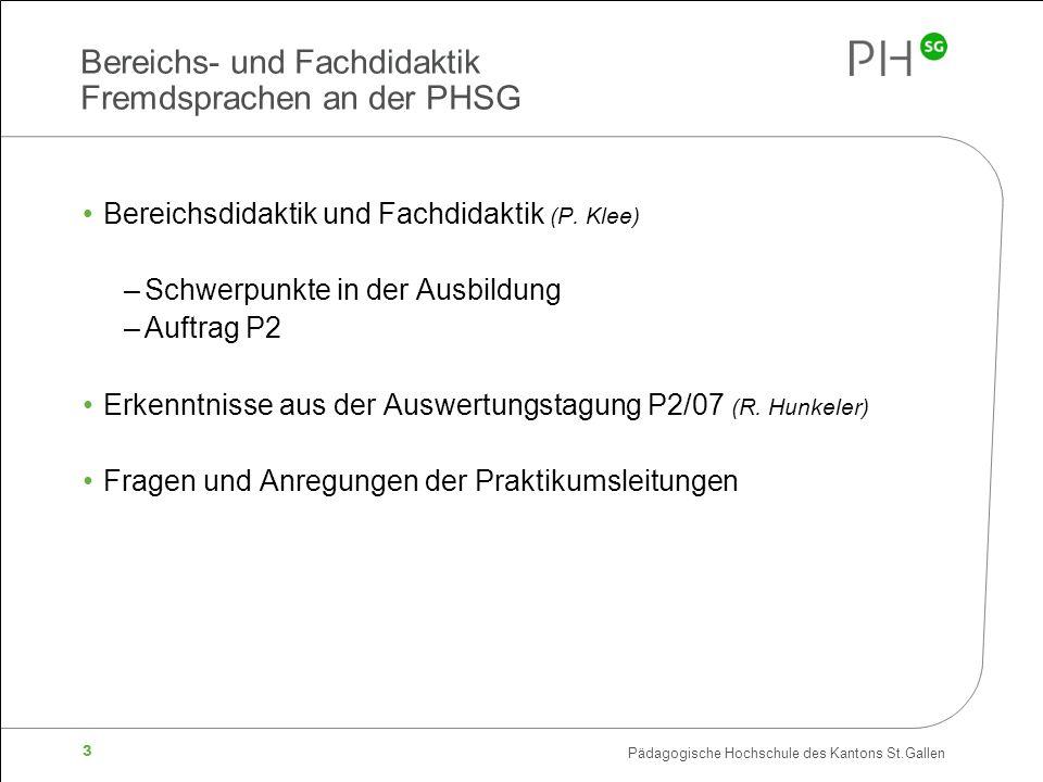 Pädagogische Hochschule des Kantons St.Gallen 3 Bereichs- und Fachdidaktik Fremdsprachen an der PHSG Bereichsdidaktik und Fachdidaktik (P. Klee) –Schw
