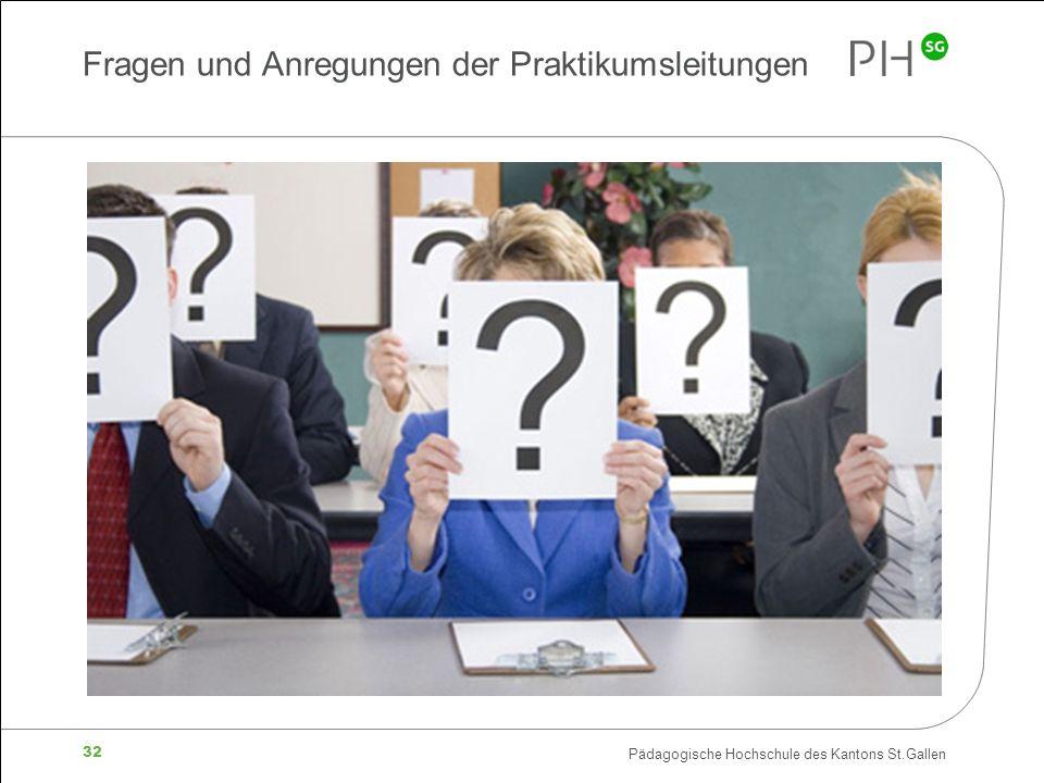 Pädagogische Hochschule des Kantons St.Gallen 32 Fragen und Anregungen der Praktikumsleitungen