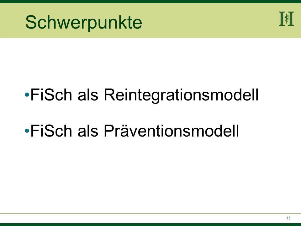 15 Schwerpunkte FiSch als Reintegrationsmodell FiSch als Präventionsmodell