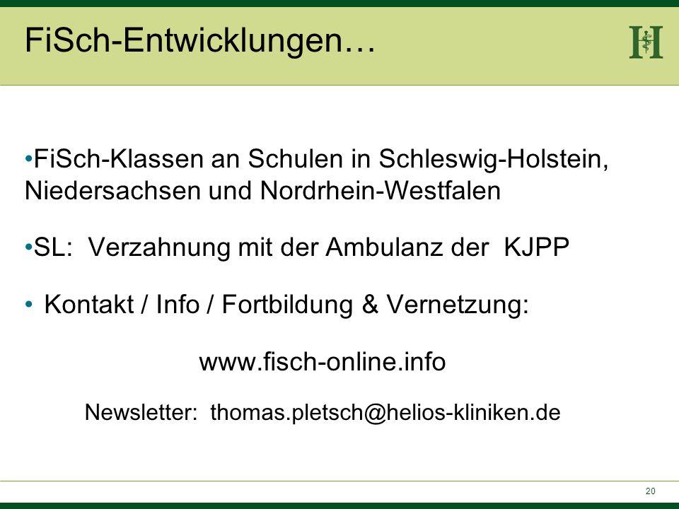 20 FiSch-Entwicklungen… FiSch-Klassen an Schulen in Schleswig-Holstein, Niedersachsen und Nordrhein-Westfalen SL: Verzahnung mit der Ambulanz der KJPP