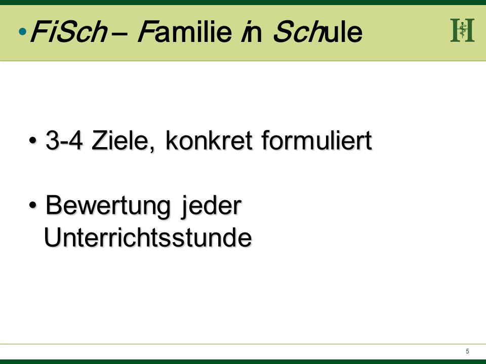 5 FiSch – Familie in Schule 3-4 Ziele, konkret formuliert 3-4 Ziele, konkret formuliert Bewertung jeder Bewertung jeder Unterrichtsstunde Unterrichtss