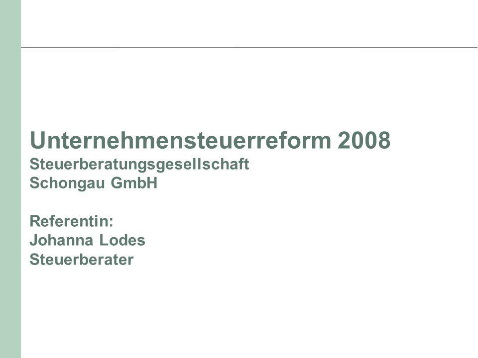 Unternehmensteuerreform 2008 Steuerberatungsgesellschaft Schongau GmbH Referentin: Johanna Lodes Steuerberater