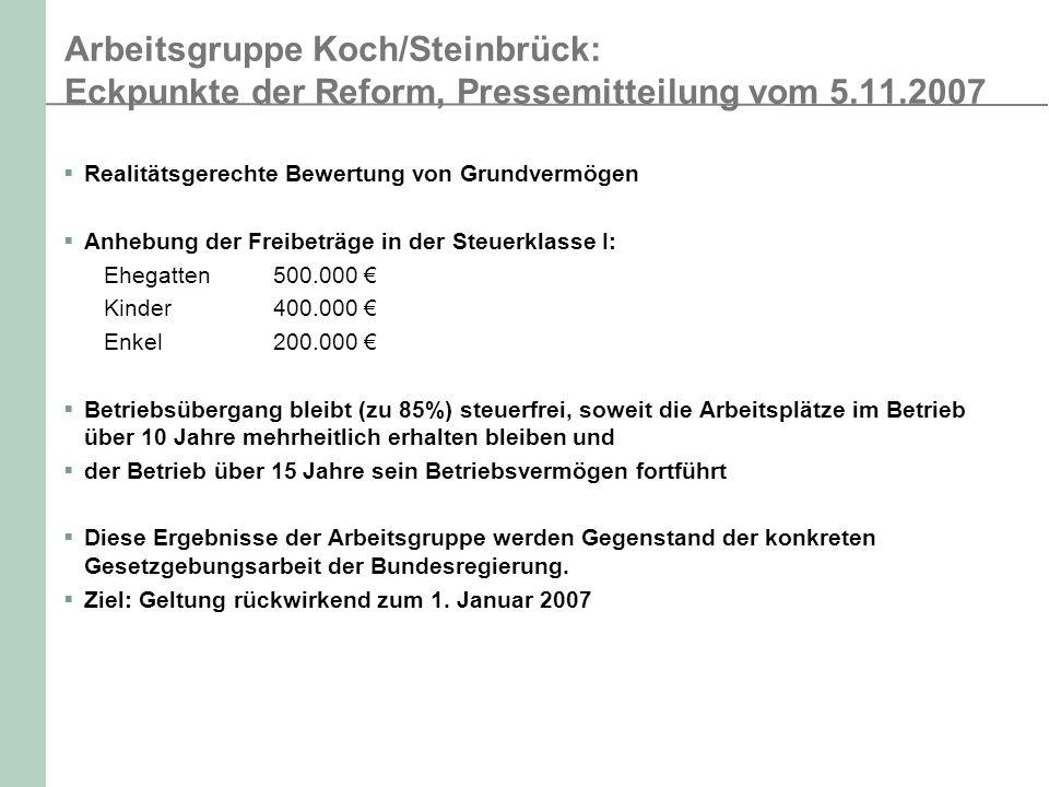 Arbeitsgruppe Koch/Steinbrück: Eckpunkte der Reform, Pressemitteilung vom 5.11.2007 Realitätsgerechte Bewertung von Grundvermögen Anhebung der Freibet