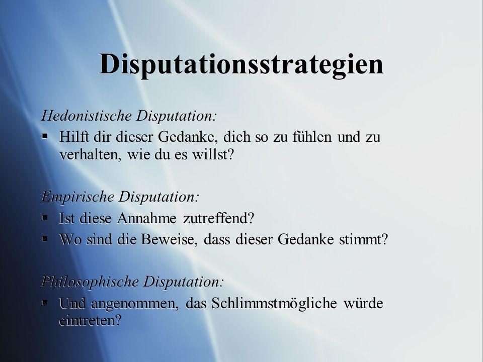 Disputationsstrategien Hedonistische Disputation: Hilft dir dieser Gedanke, dich so zu fühlen und zu verhalten, wie du es willst.