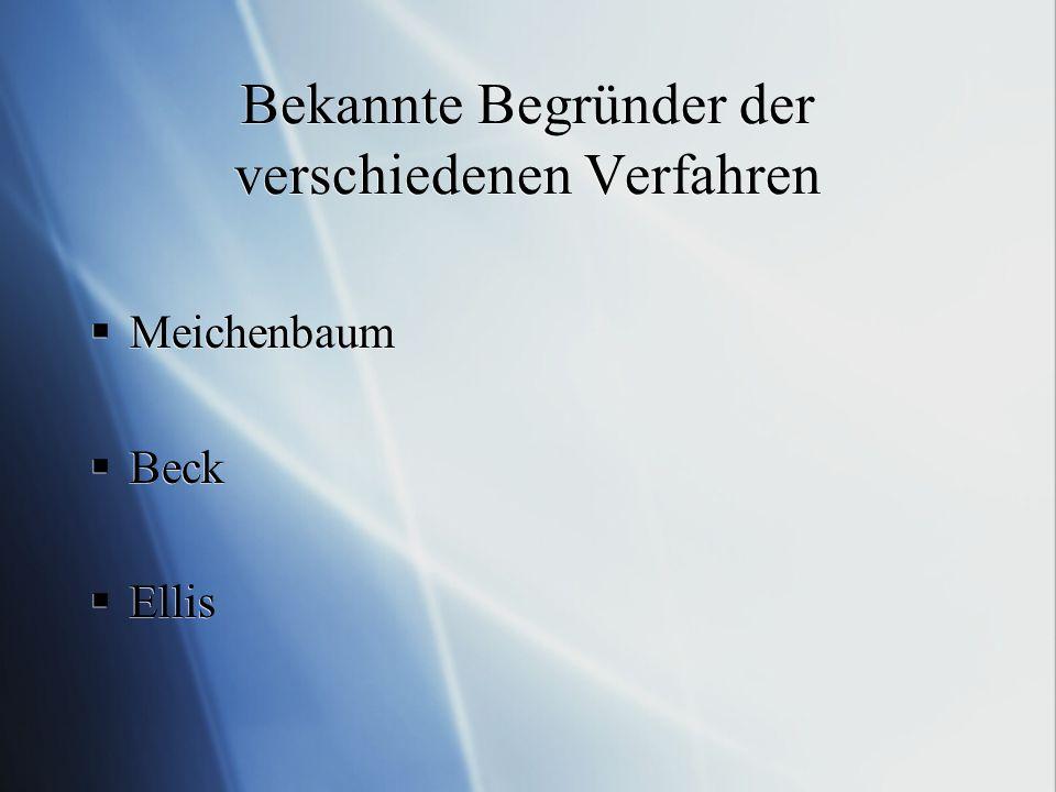 Bekannte Begründer der verschiedenen Verfahren Meichenbaum Beck Ellis Meichenbaum Beck Ellis