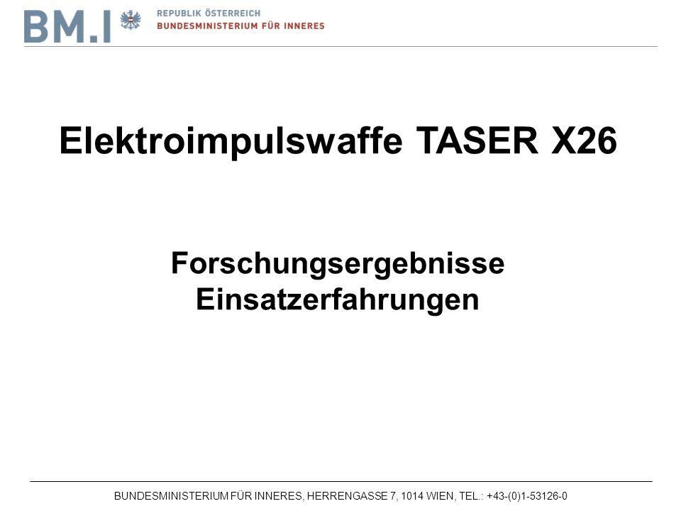 BUNDESMINISTERIUM FÜR INNERES, HERRENGASSE 7, 1014 WIEN, TEL.: +43-(0)1-53126-0 Elektroimpulswaffe TASER X26 Forschungsergebnisse Einsatzerfahrungen