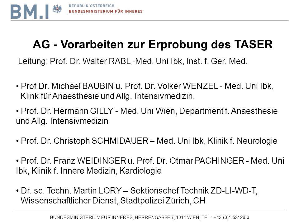 BUNDESMINISTERIUM FÜR INNERES, HERRENGASSE 7, 1014 WIEN, TEL.: +43-(0)1-53126-0 AG - Vorarbeiten zur Erprobung des TASER Leitung: Prof.