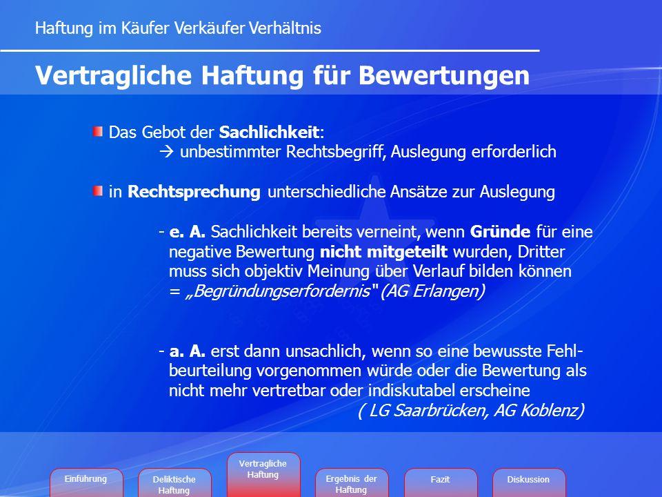 Vertragliche Haftung für Bewertungen Haftung im Käufer Verkäufer Verhältnis Das Gebot der Sachlichkeit: unbestimmter Rechtsbegriff, Auslegung erforderlich in Rechtsprechung unterschiedliche Ansätze zur Auslegung - e.