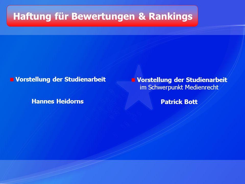 Haftung für Bewertungen & Rankings Vorstellung der Studienarbeit im Schwerpunkt Medienrecht Patrick Bott Vorstellung der Studienarbeit Hannes Heidorns