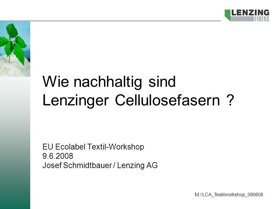 Wie nachhaltig sind Lenzinger Cellulosefasern ? EU Ecolabel Textil-Workshop 9.6.2008 Josef Schmidtbauer / Lenzing AG M://LCA_Textilworkshop_090608