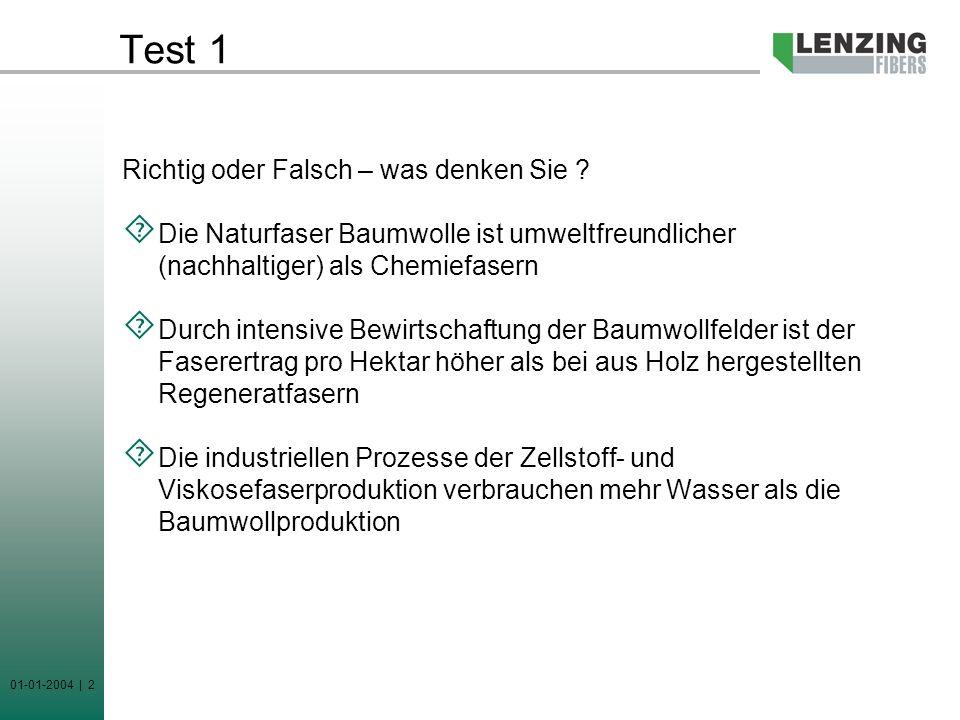 01-01-2004 | 2 Test 1 Richtig oder Falsch – was denken Sie ? Die Naturfaser Baumwolle ist umweltfreundlicher (nachhaltiger) als Chemiefasern Durch int