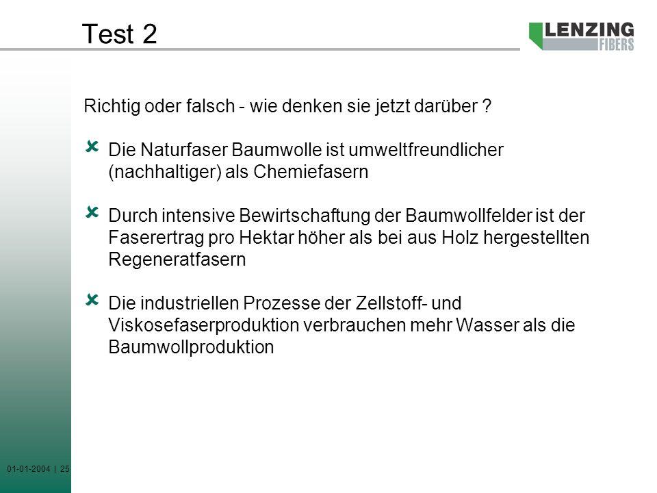01-01-2004 | 25 Test 2 Richtig oder falsch - wie denken sie jetzt darüber ? Die Naturfaser Baumwolle ist umweltfreundlicher (nachhaltiger) als Chemief
