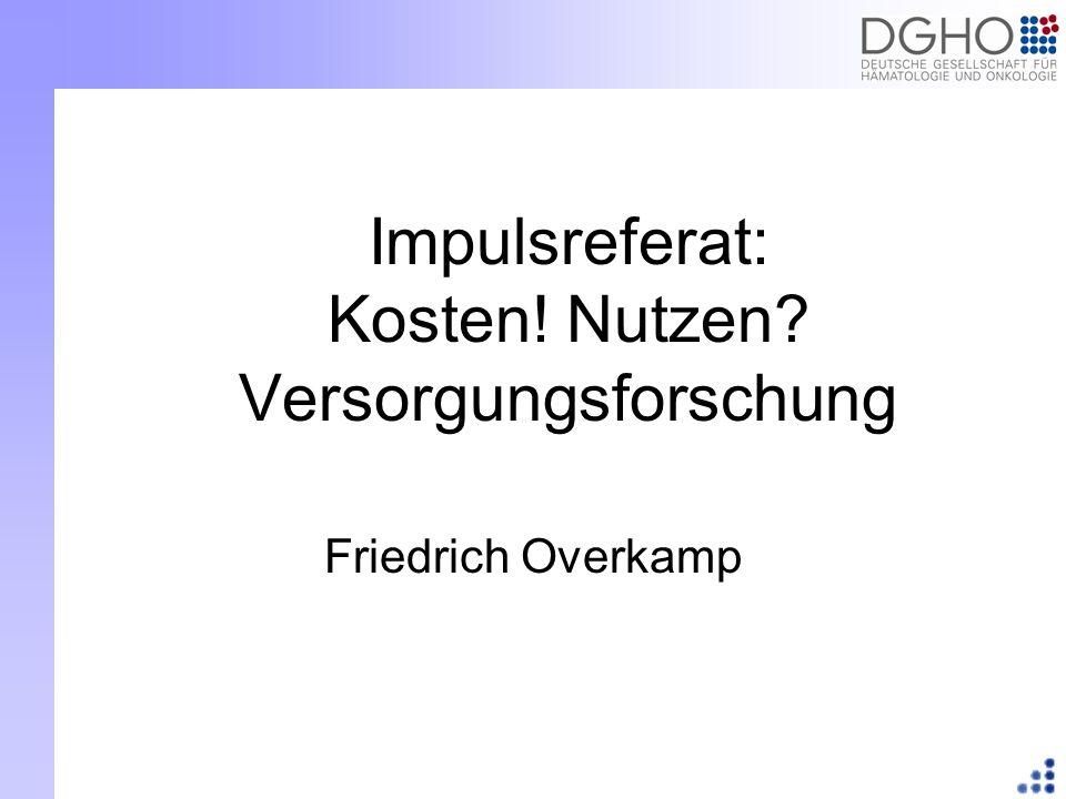 Impulsreferat: Kosten! Nutzen? Versorgungsforschung Friedrich Overkamp