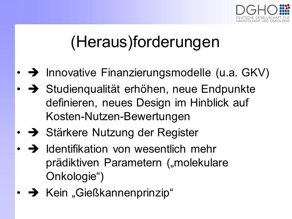(Heraus)forderungen Innovative Finanzierungsmodelle (u.a. GKV) Studienqualität erhöhen, neue Endpunkte definieren, neues Design im Hinblick auf Kosten