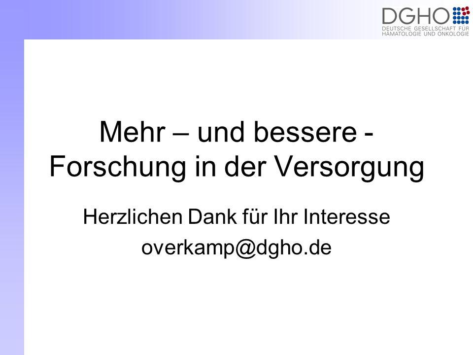 Mehr – und bessere - Forschung in der Versorgung Herzlichen Dank für Ihr Interesse overkamp@dgho.de