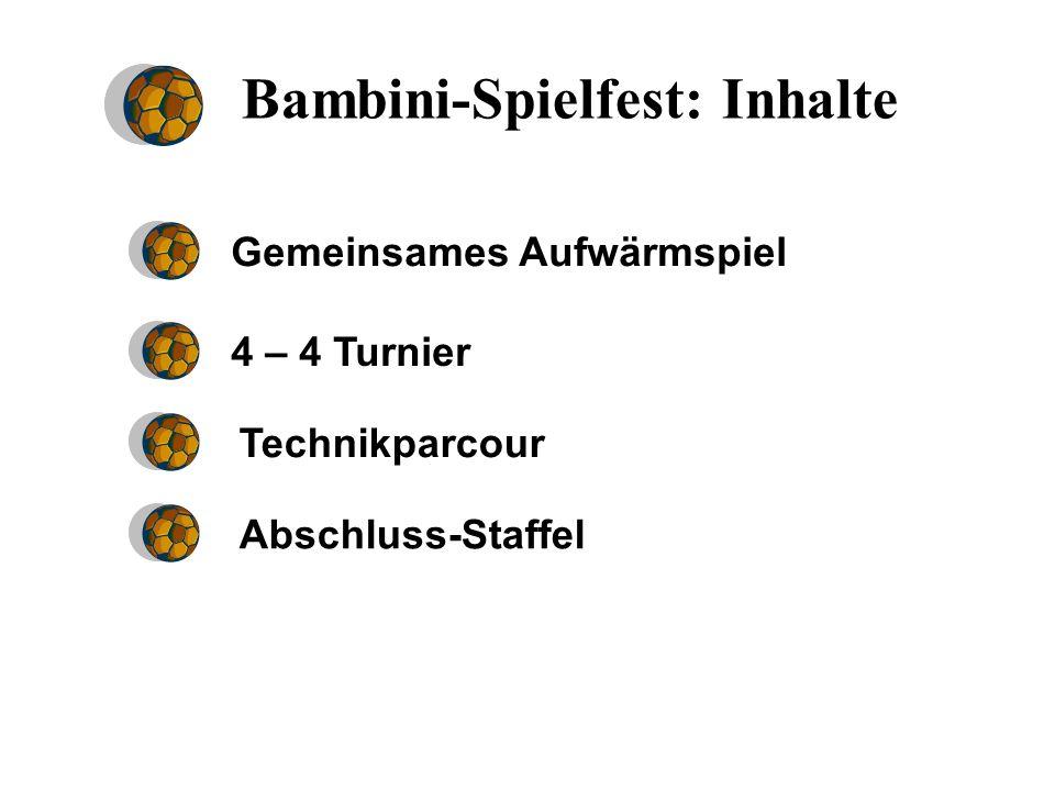 Bambini-Spielfest: Inhalte Gemeinsames Aufwärmspiel 4 – 4 Turnier Technikparcour Abschluss-Staffel