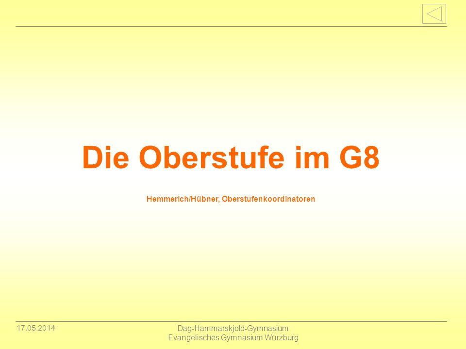 17.05.2014 Dag-Hammarskjöld-Gymnasium Evangelisches Gymnasium Würzburg Die Oberstufe im G8 Hemmerich/Hübner, Oberstufenkoordinatoren