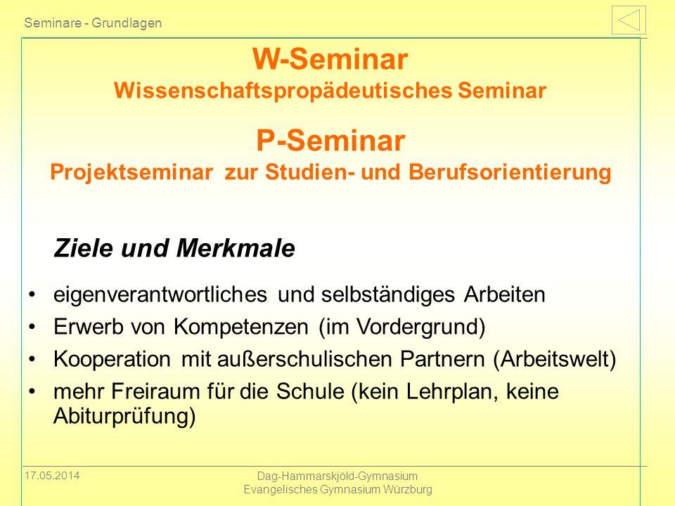 17.05.2014 Dag-Hammarskjöld-Gymnasium Evangelisches Gymnasium Würzburg Seminare - Grundlagen W-Seminar Wissenschaftspropädeutisches Seminar P-Seminar