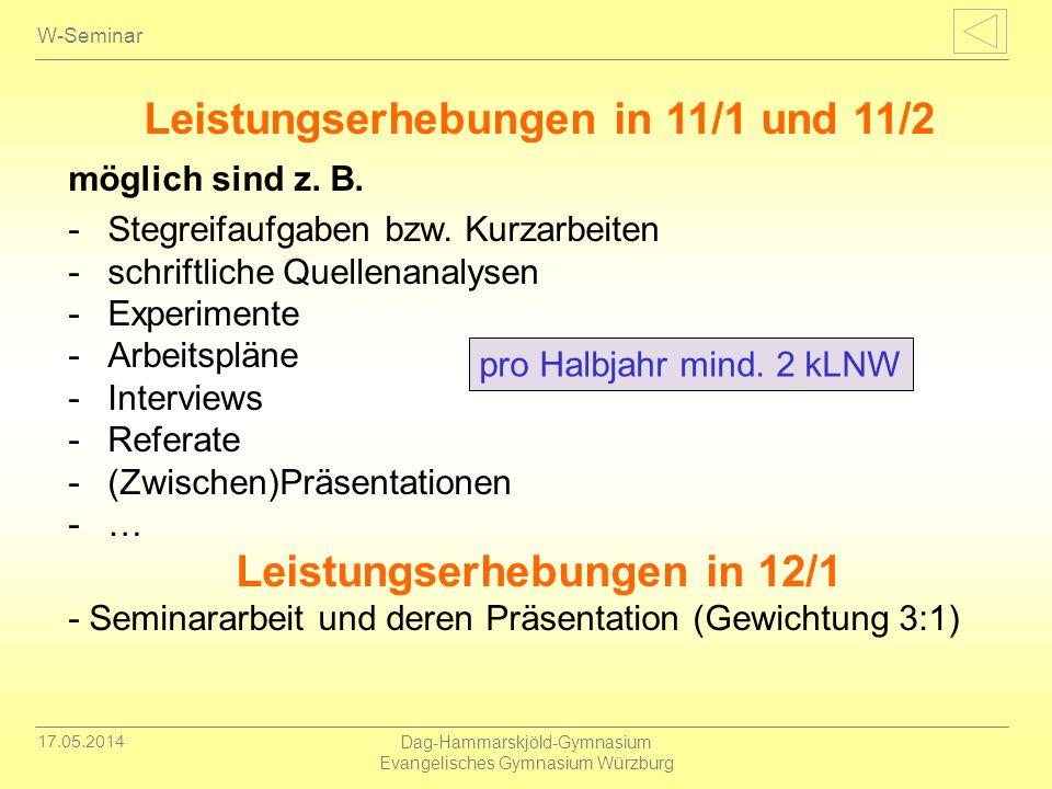 17.05.2014 Dag-Hammarskjöld-Gymnasium Evangelisches Gymnasium Würzburg W-Seminar Leistungserhebungen in 11/1 und 11/2 möglich sind z. B. -Stegreifaufg