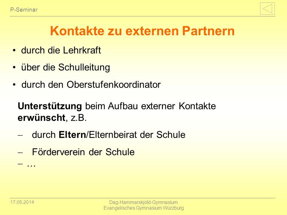 17.05.2014 Dag-Hammarskjöld-Gymnasium Evangelisches Gymnasium Würzburg P-Seminar Kontakte zu externen Partnern durch die Lehrkraft über die Schulleitu