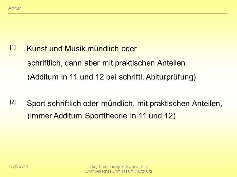 17.05.2014 Dag-Hammarskjöld-Gymnasium Evangelisches Gymnasium Würzburg [1] Kunst und Musik mündlich oder schriftlich, dann aber mit praktischen Anteil