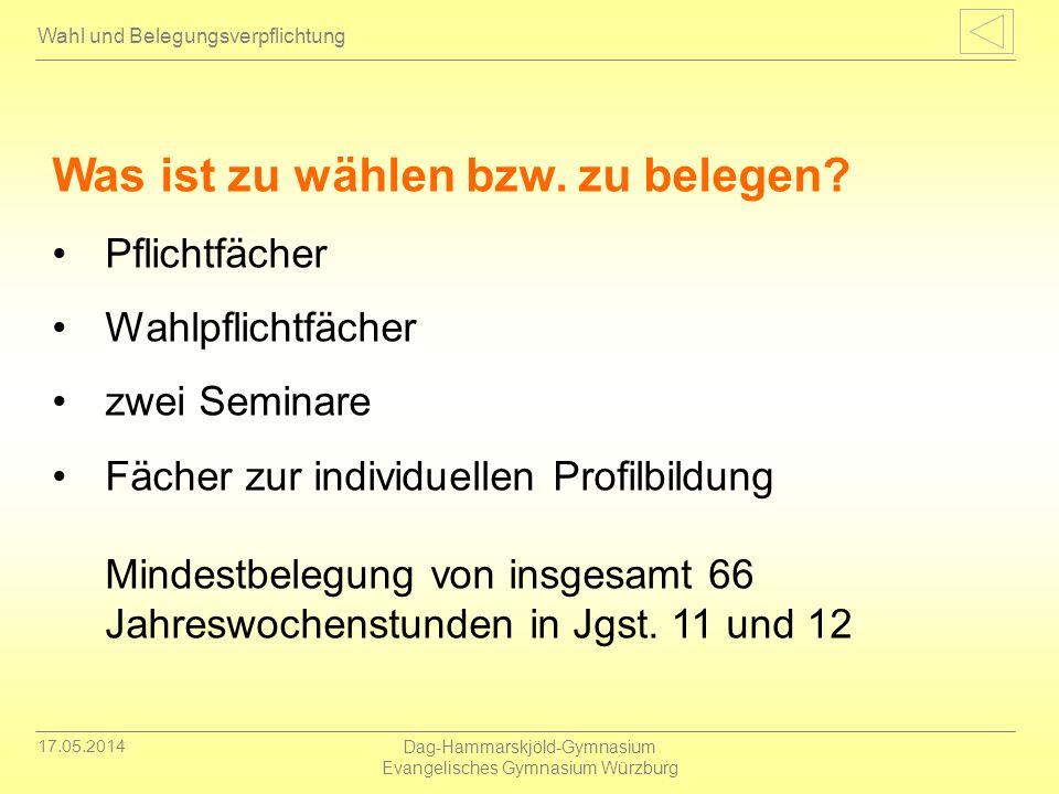 17.05.2014 Dag-Hammarskjöld-Gymnasium Evangelisches Gymnasium Würzburg Wahl und Belegungsverpflichtung Was ist zu wählen bzw. zu belegen? Pflichtfäche
