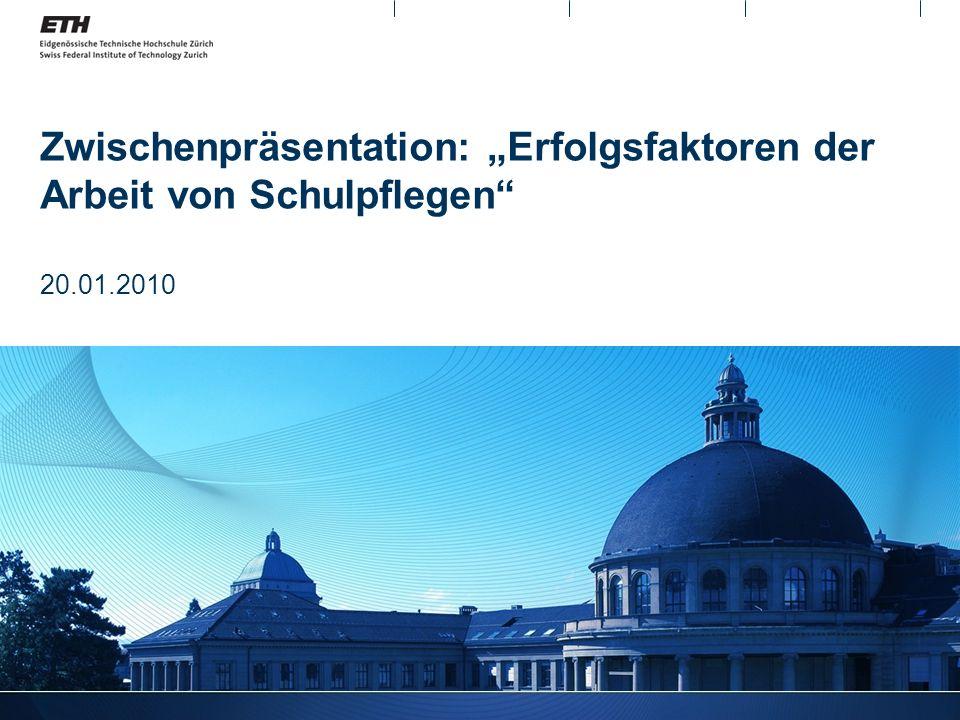 Zwischenpräsentation: Erfolgsfaktoren der Arbeit von Schulpflegen 20.01.2010