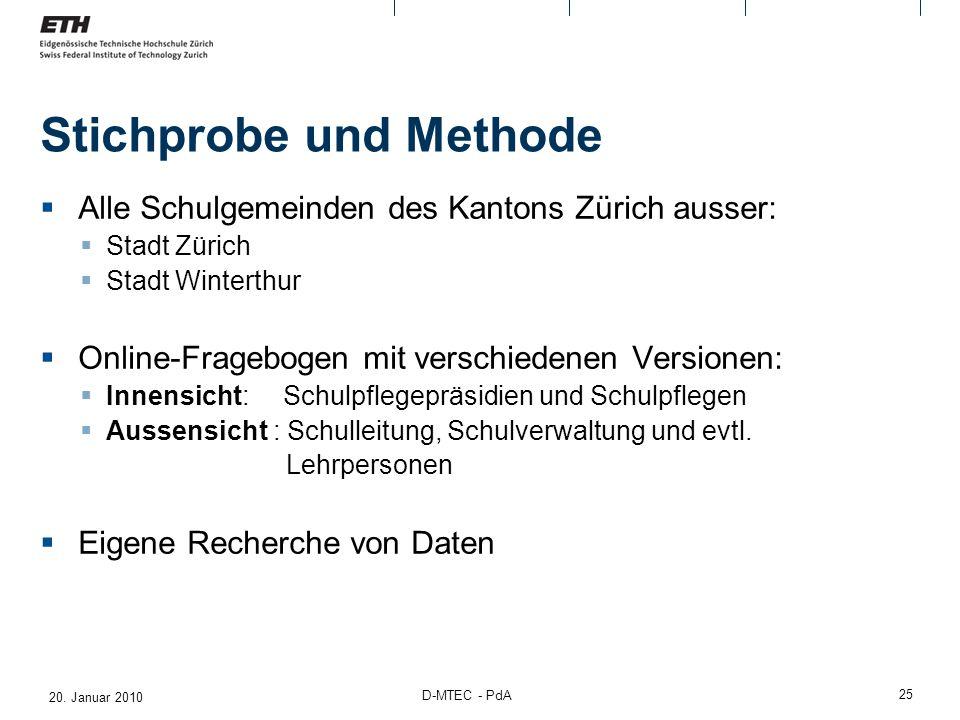 20. Januar 2010 D-MTEC - PdA 25 Stichprobe und Methode Alle Schulgemeinden des Kantons Zürich ausser: Stadt Zürich Stadt Winterthur Online-Fragebogen