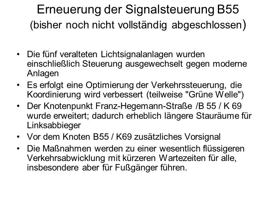 Erneuerung der Signalsteuerung B55 (bisher noch nicht vollständig abgeschlossen ) Die fünf veralteten Lichtsignalanlagen wurden einschließlich Steueru