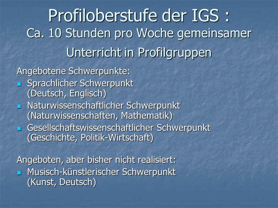 Profiloberstufe der IGS : Ca. 10 Stunden pro Woche gemeinsamer Unterricht in Profilgruppen Angebotene Schwerpunkte: Sprachlicher Schwerpunkt (Deutsch,
