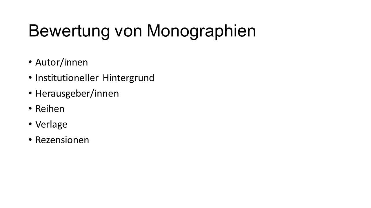 Bewertung von Monographien Autor/innen Institutioneller Hintergrund Herausgeber/innen Reihen Verlage Rezensionen