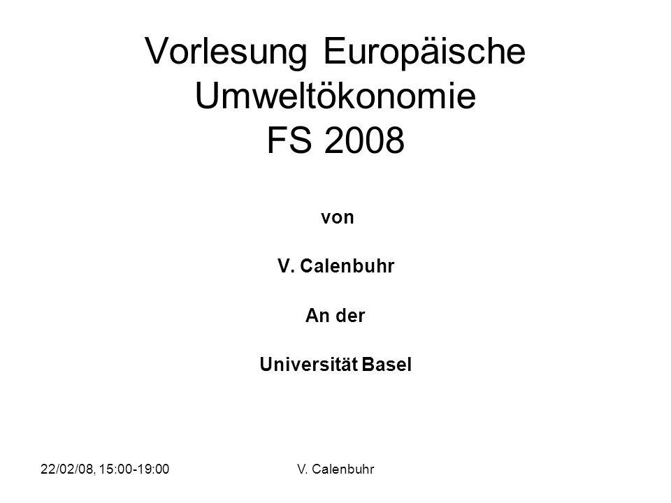 22/02/08, 15:00-19:00V. Calenbuhr Vorlesung Europäische Umweltökonomie FS 2008 von V. Calenbuhr An der Universität Basel