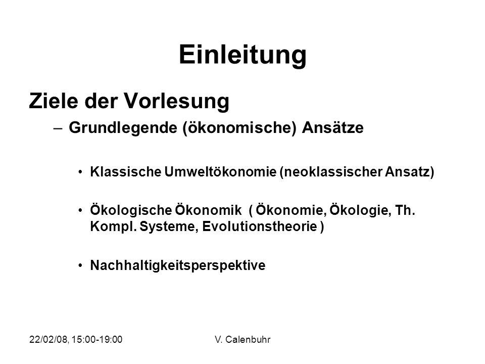 22/02/08, 15:00-19:00V. Calenbuhr Einleitung Ziele der Vorlesung –Grundlegende (ökonomische) Ansätze Klassische Umweltökonomie (neoklassischer Ansatz)