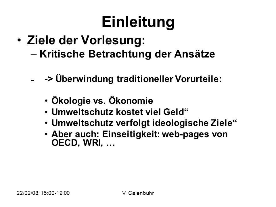22/02/08, 15:00-19:00V. Calenbuhr Einleitung Ziele der Vorlesung: –Kritische Betrachtung der Ansätze – -> Überwindung traditioneller Vorurteile: Ökolo
