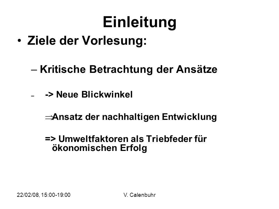 22/02/08, 15:00-19:00V. Calenbuhr Einleitung Ziele der Vorlesung: –Kritische Betrachtung der Ansätze – -> Neue Blickwinkel Ansatz der nachhaltigen Ent