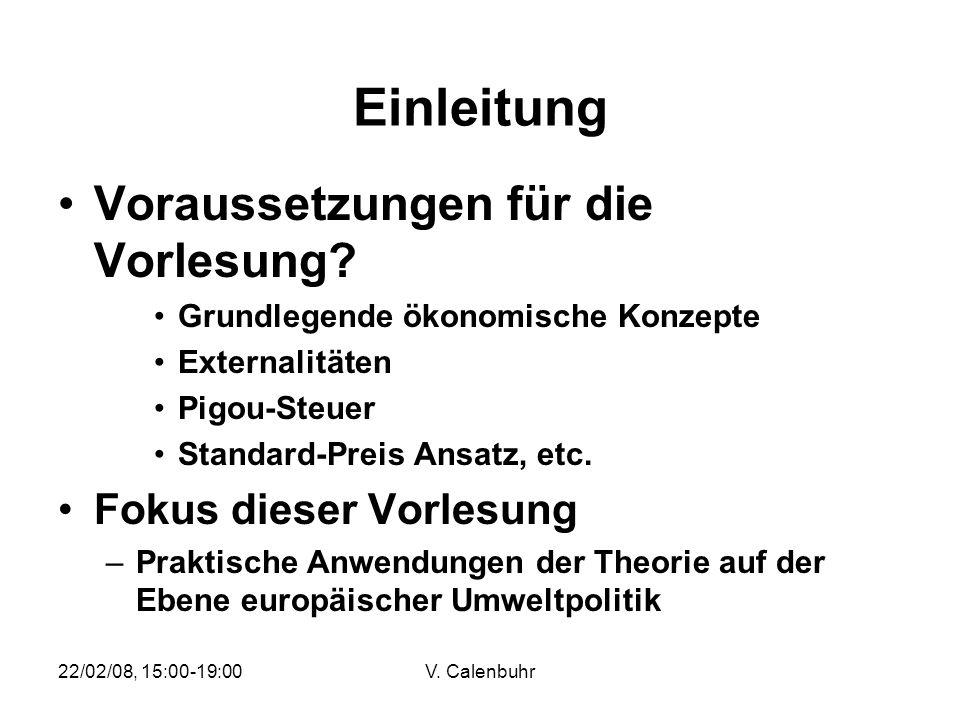 22/02/08, 15:00-19:00V. Calenbuhr Einleitung Voraussetzungen für die Vorlesung? Grundlegende ökonomische Konzepte Externalitäten Pigou-Steuer Standard