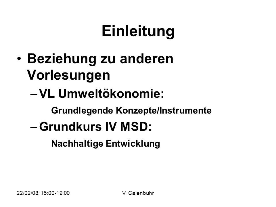 22/02/08, 15:00-19:00V. Calenbuhr Einleitung Beziehung zu anderen Vorlesungen –VL Umweltökonomie: Grundlegende Konzepte/Instrumente –Grundkurs IV MSD: