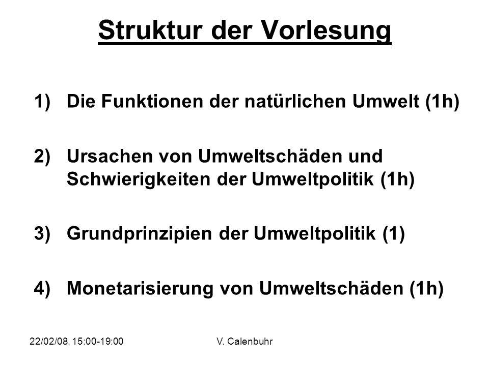 22/02/08, 15:00-19:00V. Calenbuhr Struktur der Vorlesung 1)Die Funktionen der natürlichen Umwelt (1h) 2)Ursachen von Umweltschäden und Schwierigkeiten