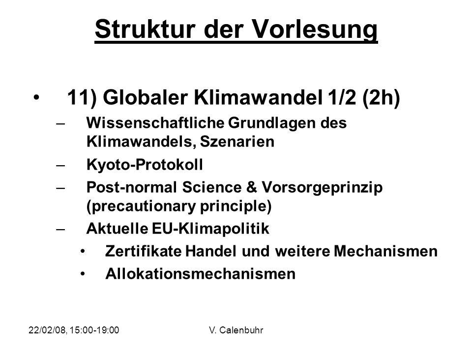 22/02/08, 15:00-19:00V. Calenbuhr Struktur der Vorlesung 11) Globaler Klimawandel 1/2 (2h) –Wissenschaftliche Grundlagen des Klimawandels, Szenarien –