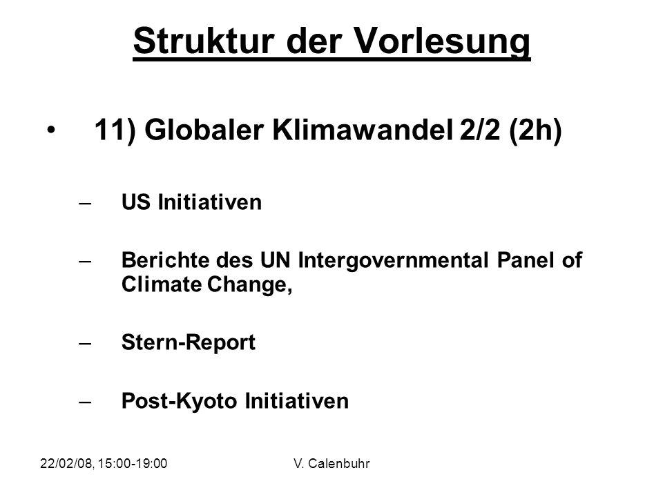 22/02/08, 15:00-19:00V. Calenbuhr Struktur der Vorlesung 11) Globaler Klimawandel 2/2 (2h) –US Initiativen –Berichte des UN Intergovernmental Panel of