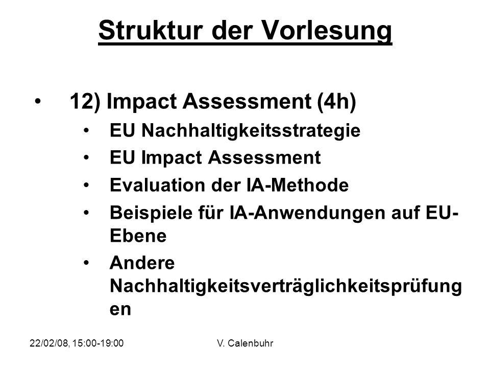22/02/08, 15:00-19:00V. Calenbuhr Struktur der Vorlesung 12) Impact Assessment (4h) EU Nachhaltigkeitsstrategie EU Impact Assessment Evaluation der IA