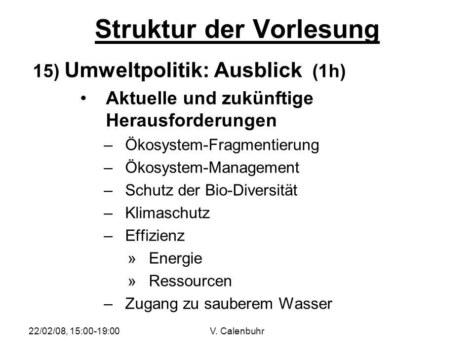 22/02/08, 15:00-19:00V. Calenbuhr Struktur der Vorlesung 15) Umweltpolitik: Ausblick (1h) Aktuelle und zukünftige Herausforderungen –Ökosystem-Fragmen