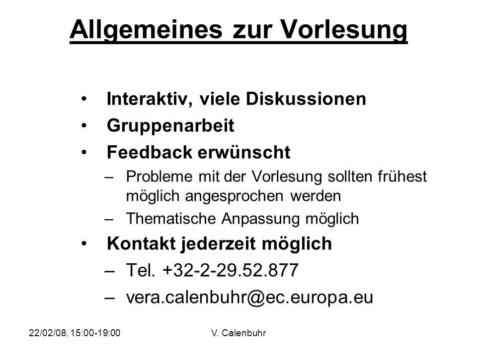 22/02/08, 15:00-19:00V. Calenbuhr Allgemeines zur Vorlesung Interaktiv, viele Diskussionen Gruppenarbeit Feedback erwünscht –Probleme mit der Vorlesun