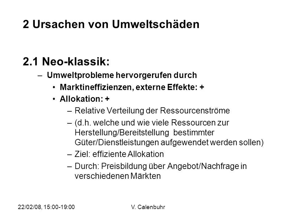 22/02/08, 15:00-19:00V. Calenbuhr 2.1 Neo-klassik: –Umweltprobleme hervorgerufen durch Marktineffizienzen, externe Effekte: + Allokation: + –Relative