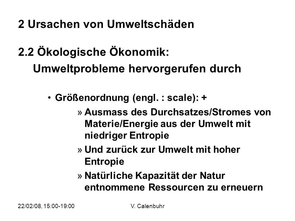 22/02/08, 15:00-19:00V. Calenbuhr 2.2 Ökologische Ökonomik: Umweltprobleme hervorgerufen durch Größenordnung (engl. : scale): + »Ausmass des Durchsatz