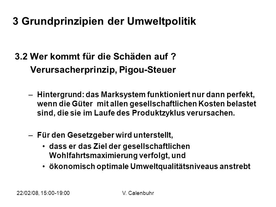 22/02/08, 15:00-19:00V. Calenbuhr 3 Grundprinzipien der Umweltpolitik 3.2 Wer kommt für die Schäden auf ? Verursacherprinzip, Pigou-Steuer –Hintergrun
