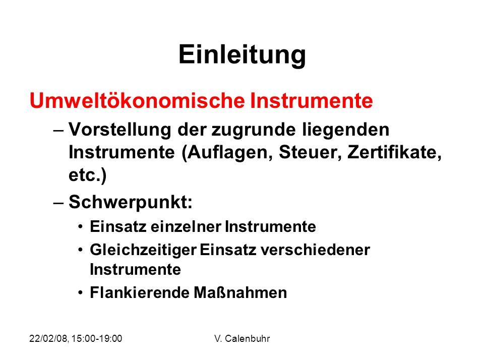 22/02/08, 15:00-19:00V. Calenbuhr Einleitung Umweltökonomische Instrumente –Vorstellung der zugrunde liegenden Instrumente (Auflagen, Steuer, Zertifik