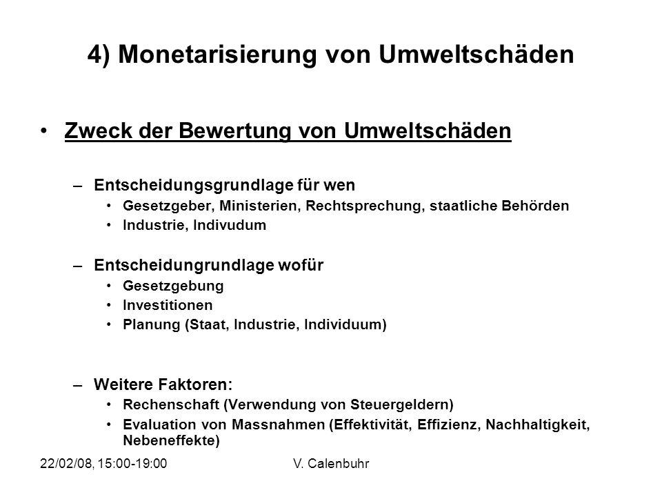 22/02/08, 15:00-19:00V. Calenbuhr 4) Monetarisierung von Umweltschäden Zweck der Bewertung von Umweltschäden –Entscheidungsgrundlage für wen Gesetzgeb